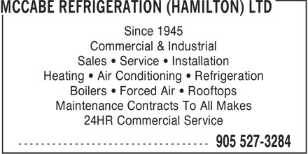 McCabe Mechanical (905-527-3284) - Display Ad - Since 1945 Commercial & Industrial Sales • Service • Installation Heating • Air Conditioning • Refrigeration Boilers • Forced Air • Rooftops Maintenance Contracts To All Makes 24HR Commercial Service  Since 1945 Commercial & Industrial Sales • Service • Installation Heating • Air Conditioning • Refrigeration Boilers • Forced Air • Rooftops Maintenance Contracts To All Makes 24HR Commercial Service  Since 1945 Commercial & Industrial Sales   Service   Installation Heating   Air Conditioning   Refrigeration Boilers   Forced Air   Rooftops Maintenance Contracts To All Makes 24HR Commercial Service  Since 1945 Commercial & Industrial Sales   Service   Installation Heating   Air Conditioning   Refrigeration Boilers   Forced Air   Rooftops Maintenance Contracts To All Makes 24HR Commercial Service  Since 1945 Commercial & Industrial Sales   Service   Installation Heating   Air Conditioning   Refrigeration Boilers   Forced Air   Rooftops Maintenance Contracts To All Makes 24HR Commercial Service  Since 1945 Commercial & Industrial Sales • Service • Installation Heating • Air Conditioning • Refrigeration Boilers • Forced Air • Rooftops Maintenance Contracts To All Makes 24HR Commercial Service  Since 1945 Commercial & Industrial Sales   Service   Installation Heating   Air Conditioning   Refrigeration Boilers   Forced Air   Rooftops Maintenance Contracts To All Makes 24HR Commercial Service  Since 1945 Commercial & Industrial Sales   Service   Installation Heating   Air Conditioning   Refrigeration Boilers   Forced Air   Rooftops Maintenance Contracts To All Makes 24HR Commercial Service  Since 1945 Commercial & Industrial Sales   Service   Installation Heating   Air Conditioning   Refrigeration Boilers   Forced Air   Rooftops Maintenance Contracts To All Makes 24HR Commercial Service  Since 1945 Commercial & Industrial Sales • Service • Installation Heating • Air Conditioning • Refrigeration Boilers • Forced Air • Rooftops Ma