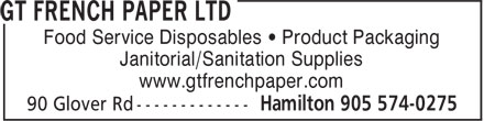 G T French Paper Ltd (905-574-0275) - Annonce illustrée======= - Food Service Disposables • Product Packaging Janitorial/Sanitation Supplies www.gtfrenchpaper.com Food Service Disposables • Product Packaging Janitorial/Sanitation Supplies www.gtfrenchpaper.com