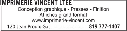 Imprimerie Vincent Ltée (819-777-1407) - Annonce illustrée======= - Conception graphique - Presses - Finition Affiches grand format www.imprimerie-vincent.com Conception graphique - Presses - Finition Affiches grand format www.imprimerie-vincent.com