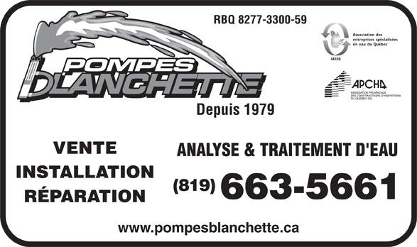 Pompes Blanchette (819-663-5661) - Annonce illustrée======= - RBQ 8277-3300-59 Association des entreprises spécialisées en eau du Québec AESEQ Depuis 1979 VENTE ANALYSE & TRAITEMENT D'EAU INSTALLATION (819) 663-5661 RÉPARATION www.pompesblanchette.ca