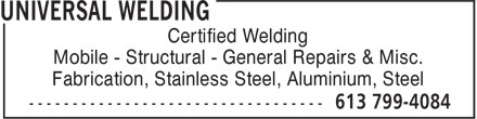 Universal Welding (613-799-4084) - Display Ad - Certified Welding Mobile - Structural - General Repairs & Misc. Fabrication, Stainless Steel, Aluminium, Steel