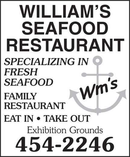William's Seafood Restaurant (506-454-2246) - Annonce illustrée======= - WILLIAM S SEAFOOD RESTAURANT SPECIALIZING IN FRESH SEAFOOD FAMILY RESTAURANT EAT IN   TAKE OUT Exhibition Grounds 454-2246