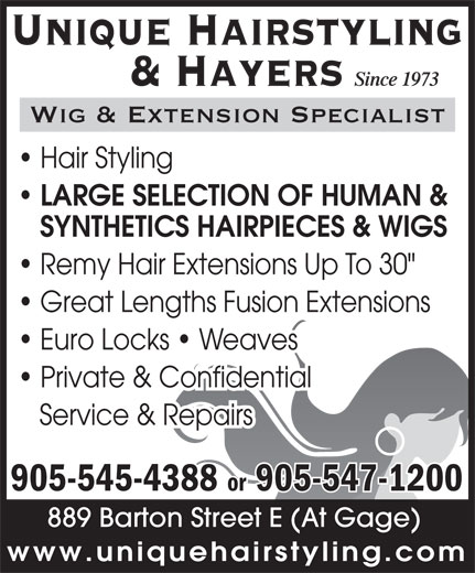"""Unique Hairstyling Hayers (905-545-4388) - Display Ad - Unique Hairstyling Since 1973 & Hayers Wig & Extension Specialist Hair Styling LARGE SELECTION OF HUMAN & SYNTHETICS HAIRPIECES & WIGS Remy Hair Extensions Up To 30"""" Great Lengths Fusion Extensions Euro Locks   Weaves Private & Confidential Service & Repairs 905-545-4388 or 905-547-1200 889 Barton Street E (At Gage) Unique Hairstyling Since 1973 & Hayers Wig & Extension Specialist Hair Styling LARGE SELECTION OF HUMAN & SYNTHETICS HAIRPIECES & WIGS Remy Hair Extensions Up To 30"""" Great Lengths Fusion Extensions Euro Locks   Weaves Private & Confidential Service & Repairs 905-545-4388 or 905-547-1200 889 Barton Street E (At Gage) www.uniquehairstyling.com Unique Hairstyling Since 1973 & Hayers Wig & Extension Specialist Hair Styling LARGE SELECTION OF HUMAN & SYNTHETICS HAIRPIECES & WIGS Remy Hair Extensions Up To 30"""" Great Lengths Fusion Extensions Euro Locks   Weaves Private & Confidential Service & Repairs 905-545-4388 or 905-547-1200 889 Barton Street E (At Gage) www.uniquehairstyling.com www.uniquehairstyling.com"""