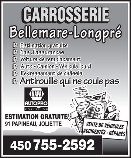 Carrosserie Bellemare Longpré Carstar (450-755-2592) - Annonce illustrée======= - CARROSSERIE Bellemare-Longpré Estimation gratuite Cas d'assurances Voiture de remplacement Auto - Camion - Véhicule lourd Redressement de châssis Antirouille qui ne coule pas COLLISION ESTIMATION GRATUITE VENTE DE VÉHICULES 91 PAPINEAU, JOLIETTE ACCIDENTÉS - RÉPARÉS 450 755-2592