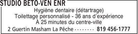 Studio Béto-Ven Enr (819-456-1777) - Annonce illustrée======= - Hygiène dentaire (détartrage) Toilettage personnalisé - 36 ans d'expérience À 25 minutes du centre-ville