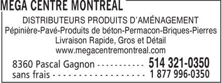 Mega Centre Montreal (514-321-0350) - Display Ad - DISTRIBUTEURS PRODUITS D'AMÉNAGEMENT Pépinière-Pavé-Produits de béton-Permacon-Briques-Pierres Livraison Rapide, Gros et Détail www.megacentremontreal.com