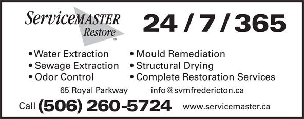 ServiceMaster Clean Of Fredericton (506-458-1113) - Display Ad - 24 / 7 / 365 Mould Remediation  Water Extraction Structural Drying  Sewage Extraction Complete Restoration Services  Odor Control Call www.servicemaster.ca (506) 260-5724