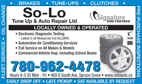 So-Lo Auto Repair (780-962-4478) - Annonce illustrée======= - 780-962-4478 Hours 8-5:30 Mon - Fri   469 B South Ave, Spruce Grove   www.soloauto.carove   www.soloauto.ca EARLY DROP OFF   LATE PICKUP   SAT AVAILABLE BY REQUEST BRAKES       TUNE-UPS       CLUTCHES So-Lo Tune Up & Auto Repair Ltd LOCALLY OWNED & OPERATED Electronic Diagnostic Testing - Latest in all Resources Incl ALLDATA Automotive Air Conditioning Services Full Service on All Makes & Models Commercial Vehicle Insp. Including School Busess