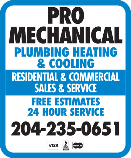 Pro Mechanical Plumbing Heating & Cooling (204-235-0651) - Annonce illustrée======= - PRO MECHANICAL PLUMBING HEATING & COOLING RESIDENTIAL & COMMERCIAL SALES & SERVICE FREE ESTIMATES 24 HOUR SERVICE 204-235-0651