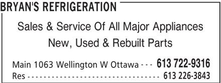 Bryan's Refrigeration (613-722-9316) - Annonce illustrée======= - BRYAN'S REFRIGERATION Sales & Service Of All Major Appliances New, Used & Rebuilt Parts --- 613 722-9316 Main 1063 Wellington W Ottawa 613 226-3843 Res --------------------------------- BRYAN'S REFRIGERATION Sales & Service Of All Major Appliances New, Used & Rebuilt Parts --- 613 722-9316 Main 1063 Wellington W Ottawa 613 226-3843 Res ---------------------------------