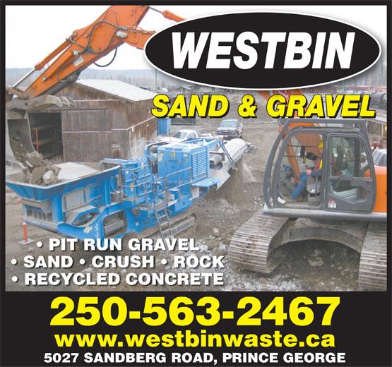 Westbin (250-563-2467) - Annonce illustrée======= - SAND & GRAVELSAND&GRAVEL SAND & GRAVELLSAND&GRAVE PIT RUN GRAVEL SAND   CRUSH   ROCK RECYCLED CONCRETE 250-563-2467 www.westbinwaste.ca 5027 SANDBERG ROAD, PRINCE GEORGE