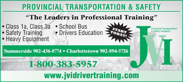 JVI Provincial Transportation and Safety (1-800-383-5957) - Annonce illustrée======= - Class 1a, Class 3a  School Bus Safety Training PROVINCIAL TRANSPORTATION & SAFETY Drivers Education Heavy Equipment Summerside 902-436-8774   Charlottetown 902-894-5726 www.jvidrivertraining.com