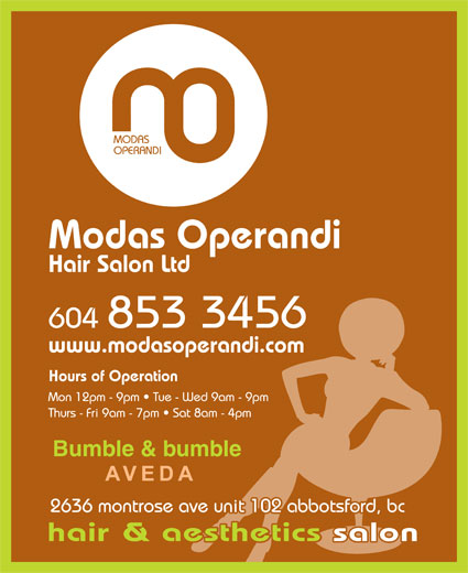 Modas Operandi Hair Salon Ltd (604-853-3456) - Display Ad - www.modasoperandi.com Hours of Operation Mon 12pm - 9pm   Tue - Wed 9am - 9pm Thurs - Fri 9am - 7pm   Sat 8am - 4pm Bumble & bumble abbotsford 2636 montrose ave unit 102 abbotsford, bc hair & aesthetics salonetics salon MODAS OPERANDI Modas Operandi Hair Salon Ltd 604 853 3456