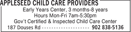 Appleseed Child Care Providers (902-838-5136) - Annonce illustrée======= - Early Years Center, 3 months-8 years Hours Mon-Fri 7am-5:30pm Gov't Certified & Inspected Child Care Center