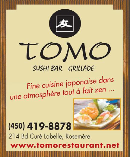 Restaurant Tomo (450-419-8878) - Annonce illustrée======= - ine cuisine ja napo         F ise dans Fine cuisine japonaise dans une atmosphère tout à fait zen ... une atmosphère tout à fait zen ... (450)(450 419-8878419-8878 214 Bd Curé Labelle, Rosemère214 Bd Curé Labelle, Rosemère www.tomorestaurant.netwww.tomorestaurant.net