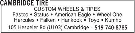 Cambridge Tire (519-740-8785) - Annonce illustrée======= - CUSTOM WHEELS & TIRES Fastco   Status   American Eagle   Wheel One Hercules   Falken   Hankook   Toyo   Kumho