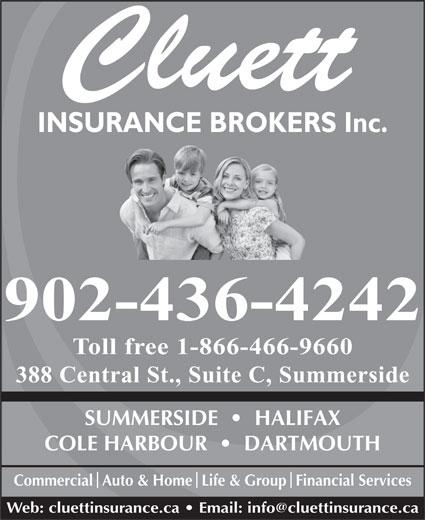 Cluett Insurance Broker Inc (902-436-4242) - Annonce illustrée======= - INSURANCE BROKERS Inc. 902-436-4242 Toll free 1-866-466-9660 388 Central St., Suite C, Summerside SUMMERSIDE     HALIFAX COLE HARBOUR     DARTMOUTH CommercialAuto & HomeLife & GroupFinancial Services