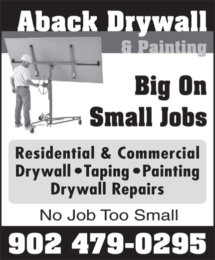 Aback Drywall & Painting (902-479-0295) - Display Ad - Aback Drywall & Painting Big On Small JobsS Residential & Commercial Drywall   Taping   Painting Drywall Repairs No Job Too Small 902 479-0295