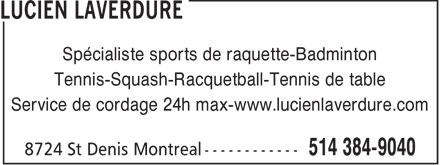 Lucien Laverdure (514-384-9040) - Annonce illustrée======= - Tennis-Squash-Racquetball-Tennis de table Service de cordage 24h max-www.lucienlaverdure.com Spécialiste sports de raquette-Badminton