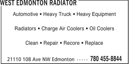 West Edmonton Radiator (780-455-8844) - Display Ad - Automotive • Heavy Truck • Heavy Equipment Radiators • Charge Air Coolers • Oil Coolers Clean • Repair • Recore • Replace