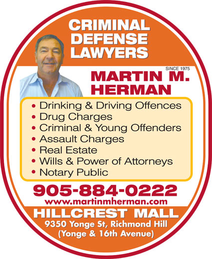 Herman Martin M (905-884-0222) - Annonce illustrée======= - Drinking & Driving Offences Drug Charges Criminal & Young Offenders Assault Charges Real Estate Wills & Power of Attorneys Notary Public www.martinmherman.com 9350 Yonge St, Richmond Hill (Yonge & 16th Avenue)