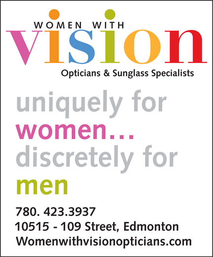 Women With Vision Opticians Inc (780-423-3937) - Display Ad - W O M E N    W I T H Opticians & Sunglass Specialists uniquely for women discretely for men 780. 423.3937 10515 - 109 Street, Edmonton Womenwithvisionopticians.com