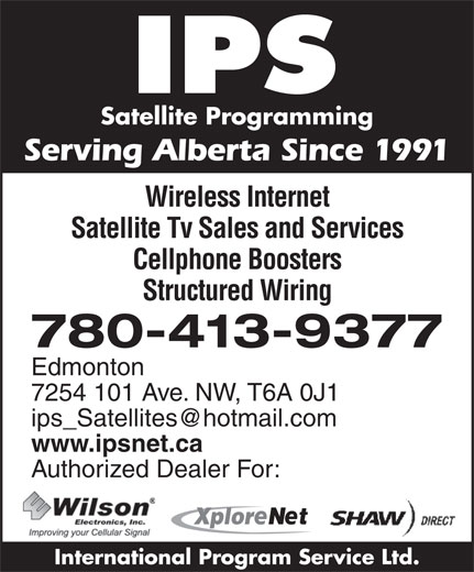 International Program Service Ltd (780-413-9377) - Annonce illustrée======= - 7254 101 Ave. NW, T6A 0J1 www.ipsnet.ca Authorized Dealer For: Xplor International Program Service Ltd. Satellite Programming Serving Alberta Since 1991 Wireless Internet Satellite Tv Sales and Services Cellphone Boosters Structured Wiring 780-413-9377 Edmonton 7254 101 Ave. NW, T6A 0J1 www.ipsnet.ca Authorized Dealer For: Xplor International Program Service Ltd. Satellite Programming Serving Alberta Since 1991 Wireless Internet Satellite Tv Sales and Services Cellphone Boosters Structured Wiring 780-413-9377 Edmonton