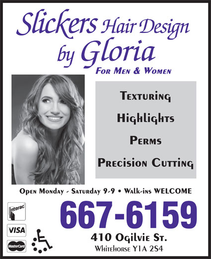 Slickers Hair Design By Gloria (867-667-6159) - Annonce illustrée======= - Texturing Highlights Perms Precision Cutting Open Monday - Saturday 9-9   Walk-ins WELCOME 667-6159 410 Ogilvie St. Whitehorse Y1A 2S4