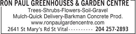 Ron Paul Greenhouses & Garden Centre (204-257-2893) - Annonce illustrée======= - Trees-Shrubs-Flowers-Soil-Gravel Mulch-Quick Delivery-Barkman Concrete Prod. www.ronpaulgardencentre.com