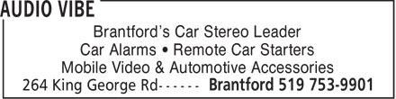 Audio Vibe (519-753-9901) - Display Ad - Brantford's Car Stereo Leader Car Alarms   Remote Car Starters Mobile Video & Automotive Accessories