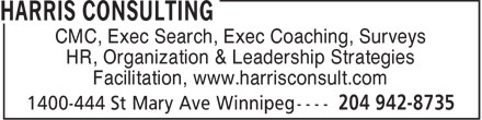 Harris Consulting (204-942-8735) - Annonce illustrée======= - CMC, Exec Search, Exec Coaching, Surveys HR, Organization & Leadership Strategies Facilitation, www.harrisconsult.com