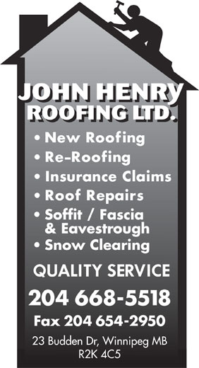 John Henry Roofing Ltd (204-668-5518) - Annonce illustrée======= - JOHNHENRY ROOFING LTD. Soffit / Fascia & Eavestrough Snow Clearing 204 668-5518 Fax 204 654-2950 23 Budden Dr, Winnipeg MB R2K 4C5