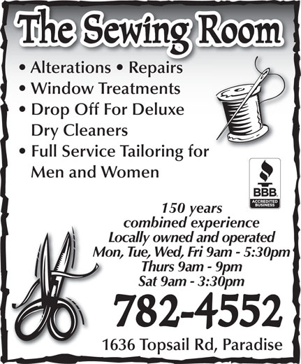 The Sewing Room (709-782-4552) - Display Ad - The Sewing Room Alterations   Repairs Window Treatments Drop Off For Deluxe Dry Cleaners Full Service Tailoring for Men and Women 150 years combined experience Locally owned and operated Mon, Tue, Wed, Fri 9am - 5:30pm Thurs 9am - 9pm Sat 9am - 3:30pm 782-4552 1636 Topsail Rd, Paradise