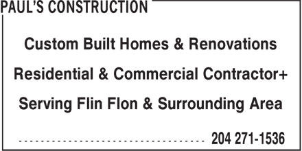 Paul's Construction (204-271-1536) - Display Ad - Residential & Commercial Contractor+ Serving Flin Flon & Surrounding Area Custom Built Homes & Renovations