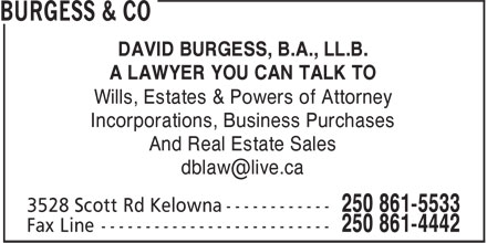 Burgess & Co (250-861-5533) - Display Ad - DAVID BURGESS, B.A., LL.B. A LAWYER YOU CAN TALK TO Wills, Estates & Powers of Attorney Incorporations, Business Purchases And Real Estate Sales dblaw@live.ca