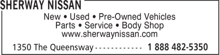 Sherway Nissan (1-888-482-5350) - Display Ad - New • Used • Pre-Owned Vehicles Parts • Service • Body Shop www.sherwaynissan.com  New • Used • Pre-Owned Vehicles Parts • Service • Body Shop www.sherwaynissan.com