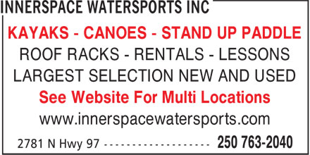 Innerspace Watersports Inc (250-763-2040) - Display Ad - KAYAKS - CANOES - STAND UP PADDLE ROOF RACKS - RENTALS - LESSONS LARGEST SELECTION NEW AND USED See Website For Multi Locations www.innerspacewatersports.com
