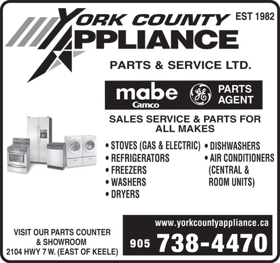 York County Appliance Parts & Service Ltd (905-738-4470) - Annonce illustrée======= - SALES SERVICE & PARTS FOR ALL MAKES STOVES (GAS & ELECTRIC) DISHWASHERS AIR CONDITIONERS REFRIGERATORS (CENTRAL & FREEZERS ROOM UNITS) WASHERS DRYERS www.yorkcountyappliance.ca VISIT OUR PARTS COUNTER & SHOWROOM 905 738-4470 2104 HWY 7 W. (EAST OF KEELE)
