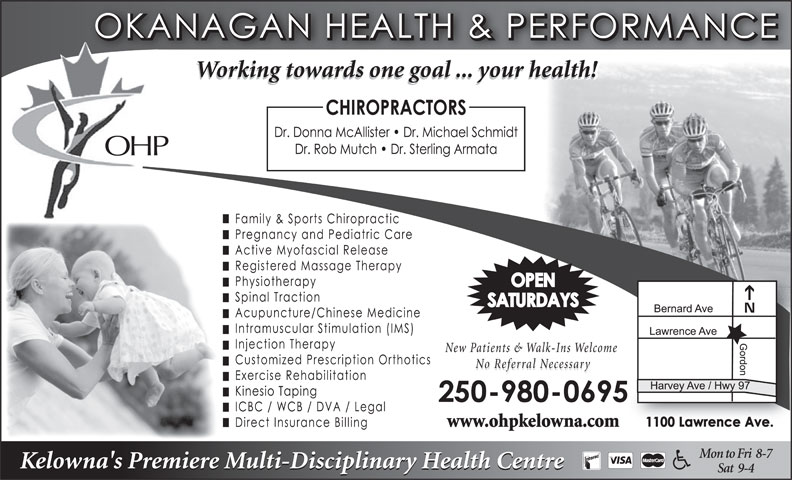 Okanagan Health & Performance (250-860-6295) - Display Ad - OHP New Patients & Walk-Ins Welcome No Referral Necessary www.ohpkelowna.com Working towards one goal ... your health! Mon to Fri  8-7 Kelowna's Premiere Multi-Disciplinary Health Centre Sat  9-4