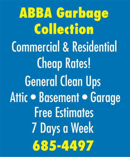 Abba Garbage Collection (709-685-4497) - Annonce illustrée======= - ABBA Garbage Collection Commercial & Residential Cheap Rates! General Clean Ups Attic   Basement   Garage Free Estimates 7 Days a Week 685-4497