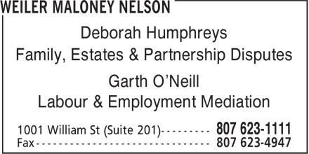 Weiler Maloney Nelson (807-623-1111) - Annonce illustrée======= - Deborah Humphreys Family, Estates & Partnership Disputes Garth O'Neill Labour & Employment Mediation