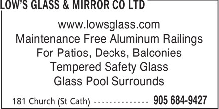 Low's Glass & Mirror Co Ltd (905-684-9427) - Display Ad - www.lowsglass.com Maintenance Free Aluminum Railings For Patios, Decks, Balconies Tempered Safety Glass Glass Pool Surrounds  www.lowsglass.com Maintenance Free Aluminum Railings For Patios, Decks, Balconies Tempered Safety Glass Glass Pool Surrounds  www.lowsglass.com Maintenance Free Aluminum Railings For Patios, Decks, Balconies Tempered Safety Glass Glass Pool Surrounds  www.lowsglass.com Maintenance Free Aluminum Railings For Patios, Decks, Balconies Tempered Safety Glass Glass Pool Surrounds