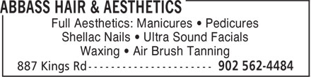 Abbass Hair & Aesthetics (902-562-4484) - Annonce illustrée======= - Shellac Nails • Ultra Sound Facials Waxing • Air Brush Tanning Full Aesthetics: Manicures • Pedicures