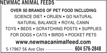 Newmac Animal Feeds (604-576-2848) - Display Ad - OVER 50 BRANDS OF PET FOOD INCLUDING SCIENCE DIET • ORIJEN • GO NATURAL NATURAL BALANCE • ROYAL CANIN TOYS • BEDS • SCRATCHING POSTS • SUPPLIES FOR DOGS • CATS • BIRDS • POCKET PETS www.newmacanimalfeed.com OVER 50 BRANDS OF PET FOOD INCLUDING SCIENCE DIET • ORIJEN • GO NATURAL NATURAL BALANCE • ROYAL CANIN TOYS • BEDS • SCRATCHING POSTS • SUPPLIES FOR DOGS • CATS • BIRDS • POCKET PETS www.newmacanimalfeed.com OVER 50 BRANDS OF PET FOOD INCLUDING SCIENCE DIET • ORIJEN • GO NATURAL NATURAL BALANCE • ROYAL CANIN TOYS • BEDS • SCRATCHING POSTS • SUPPLIES FOR DOGS • CATS • BIRDS • POCKET PETS www.newmacanimalfeed.com OVER 50 BRANDS OF PET FOOD INCLUDING SCIENCE DIET • ORIJEN • GO NATURAL NATURAL BALANCE • ROYAL CANIN TOYS • BEDS • SCRATCHING POSTS • SUPPLIES FOR DOGS • CATS • BIRDS • POCKET PETS www.newmacanimalfeed.com