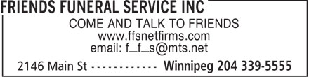 Friends Funeral Service Inc (204-339-5555) - Display Ad - COME AND TALK TO FRIENDS www.ffsnetfirms.com email: f_f_s@mts.net