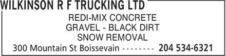 Wilkinson R F Trucking Ltd (204-534-6321) - Annonce illustrée======= - REDI-MIX CONCRETE GRAVEL - BLACK DIRT SNOW REMOVAL