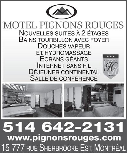 Motel Pignons Rouges (514-642-2131) - Annonce illustrée======= - MOTEL PIGNONS ROUGES NOUVELLES SUITES À 2 ÉTAGES BAINS TOURBILLON AVEC FOYER ET HYDROMASSAGE ÉCRANS GÉANTS INTERNET SANS FIL DÉJEUNER CONTINENTAL SALLE DE CONFÉRENCE 514 642-2131 www.pignonsrouges.com 15 777 RUE SHERBROOKE EST, MONTRÉAL DOUCHES VAPEUR