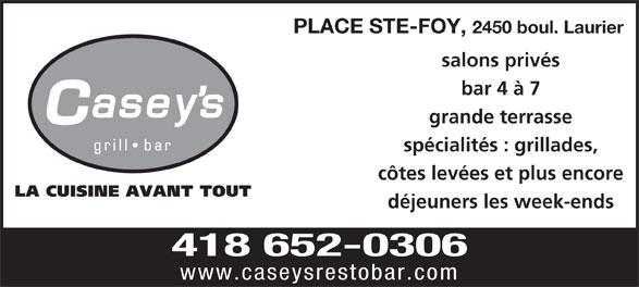 Casey's Bar & Grill (418-652-0306) - Annonce illustrée======= - PLACE STE-FOY, 2450 boul. Laurier salons privés bar 4 à 7 grande terrasse spécialités : grillades, côtes levées et plus encore déjeuners les week-ends 418 652-0306 www.caseysrestobar.com