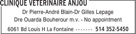 Clinique Vétérinaire Anjou (514-352-5450) - Display Ad - Dr Pierre-André Blain-Dr Gilles Lepage Dre Ouarda Bouherour m.v. - No appointment