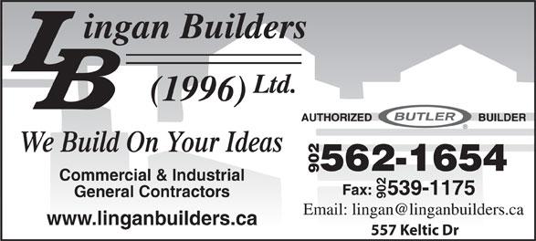 Lingan Builders (1996) Ltd (902-562-1654) - Display Ad - We Build On Your Ideas 902 Commercial & Industrial General Contractors 902 www.linganbuilders.ca 557 Keltic Dr